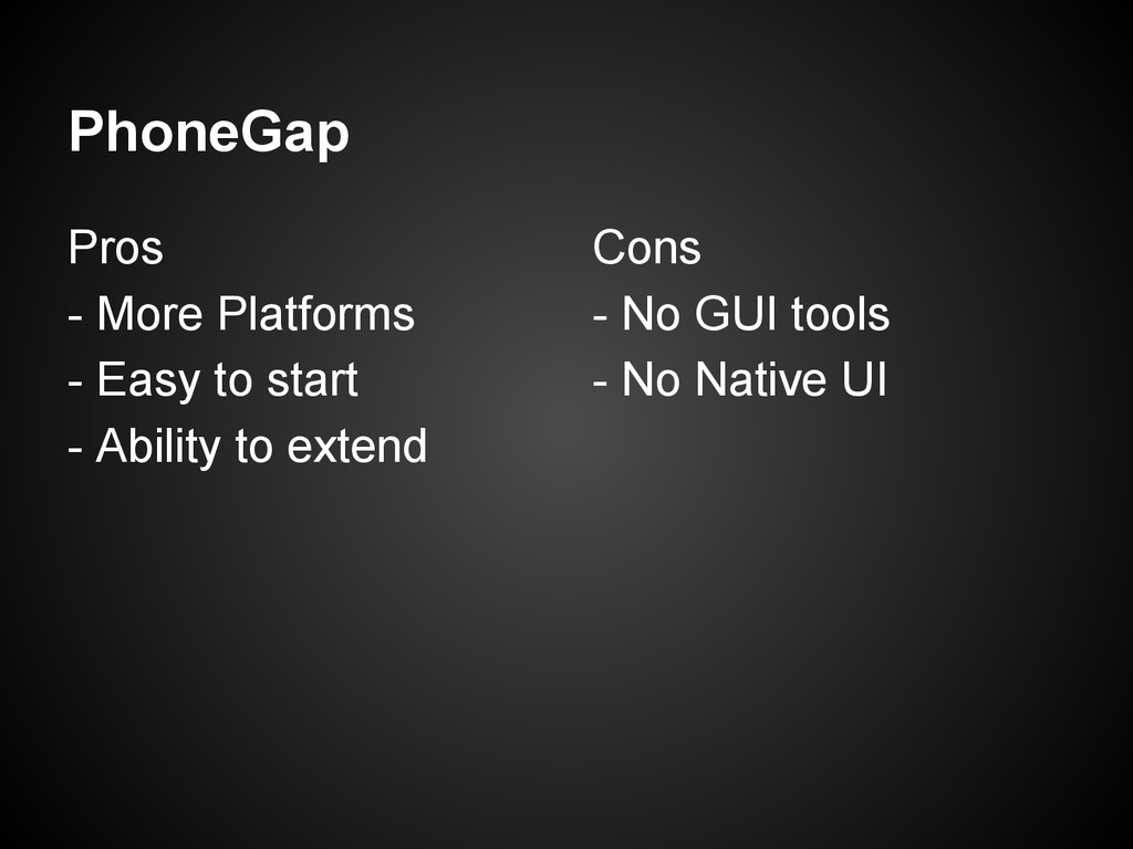 PhoneGap Pros - More Platforms - Easy to start ...