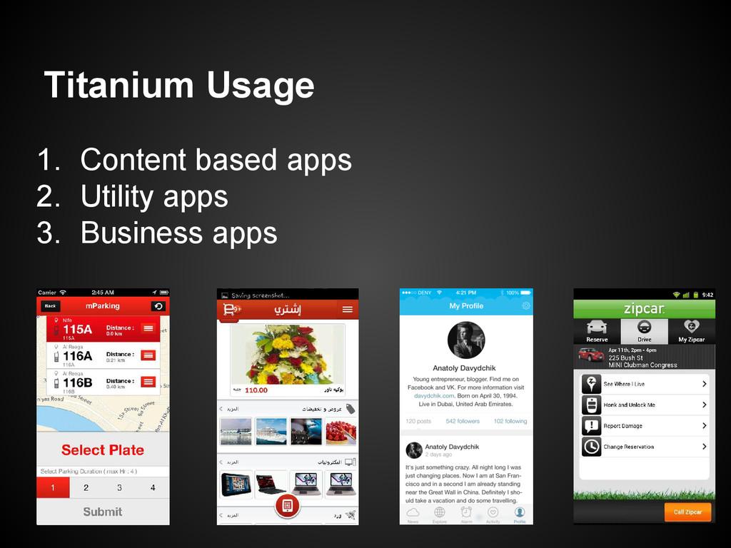 Titanium Usage 1. Content based apps 2. Utility...