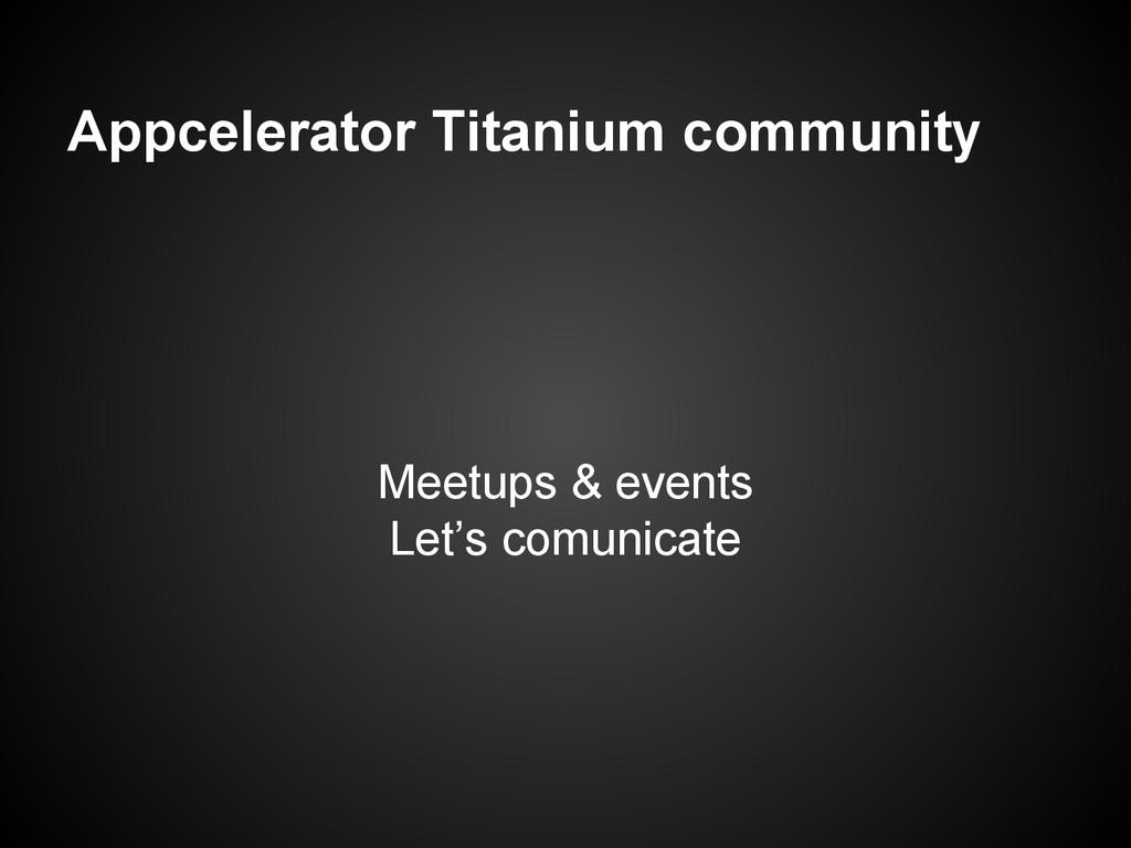 Appcelerator Titanium community Meetups & event...