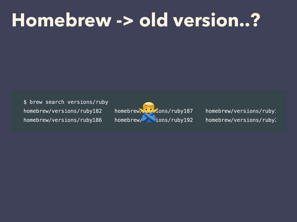 Homebrew -> old version..? #