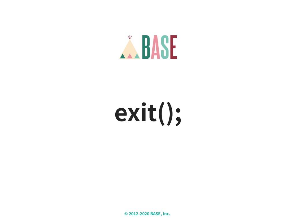 © - BASE, Inc. X exit();