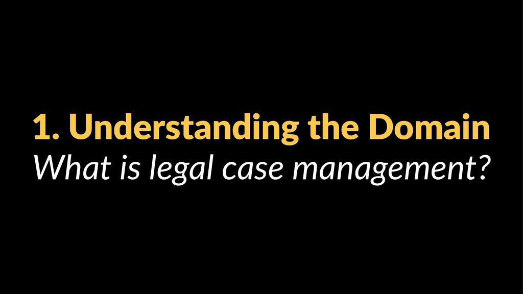 1. Understanding the Domain What is legal case ...