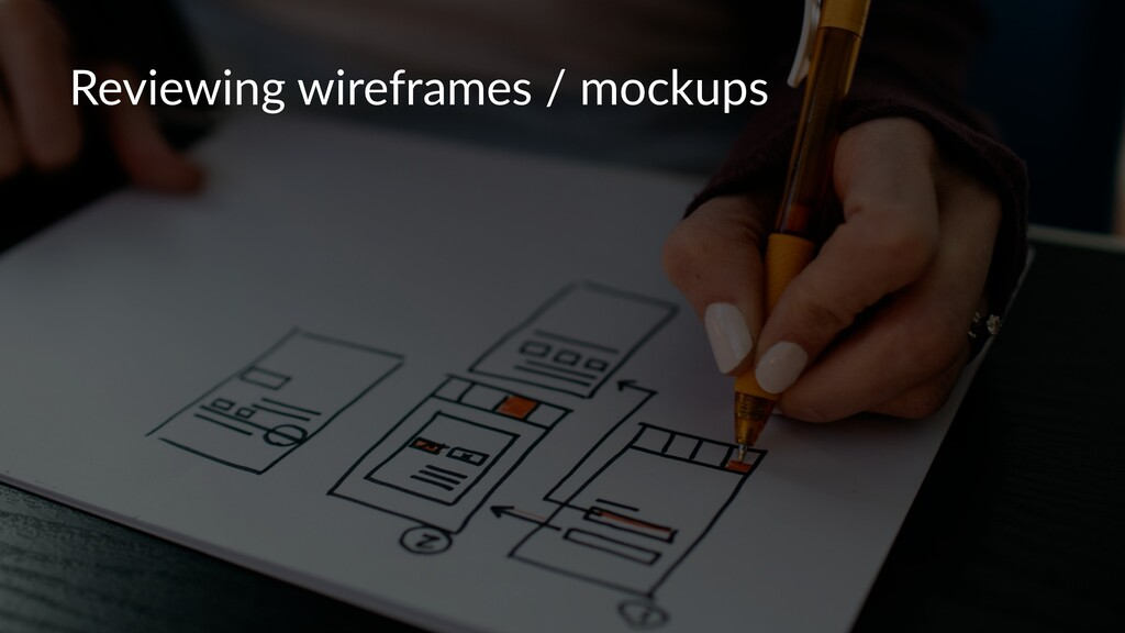 Reviewing wireframes / mockups