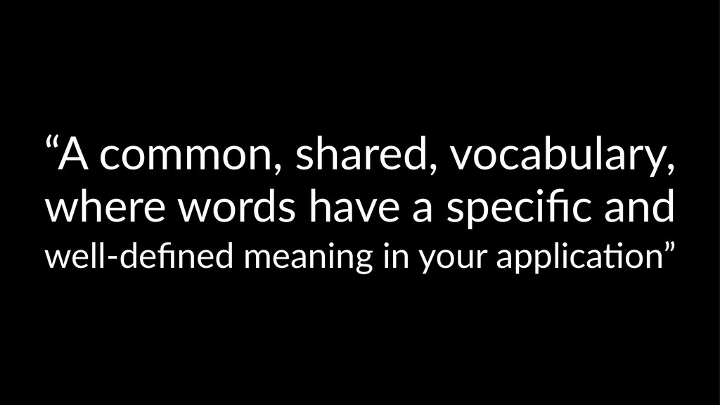 """A common, shared, vocabulary, where words have..."