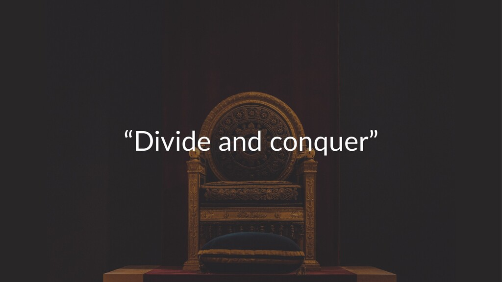 """""""Divide and conquer"""""""