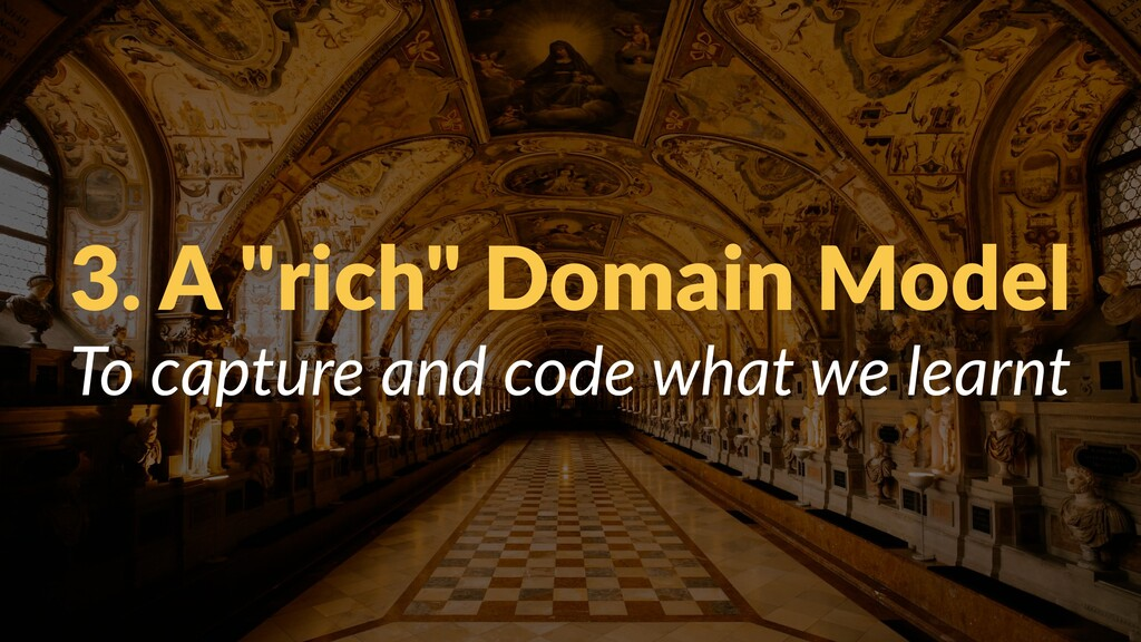 "3. A ""rich"" Domain Model To capture and code wh..."