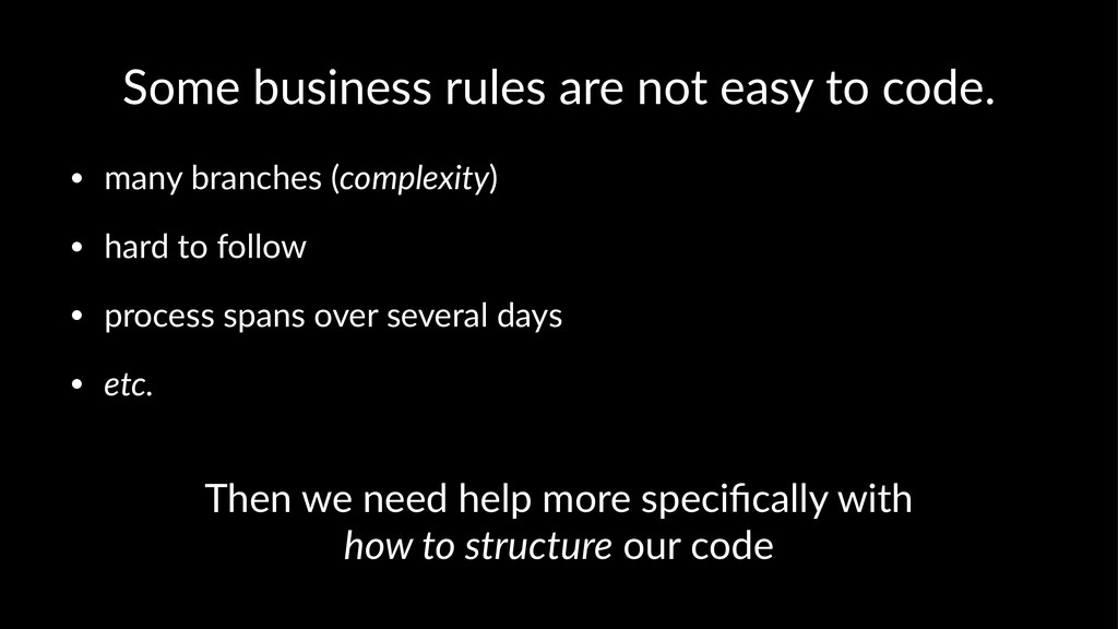 Some business rules are not easy to code. • man...