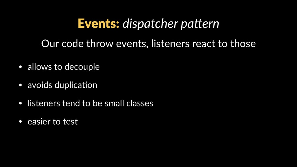 Events: dispatcher pa,ern Our code throw events...