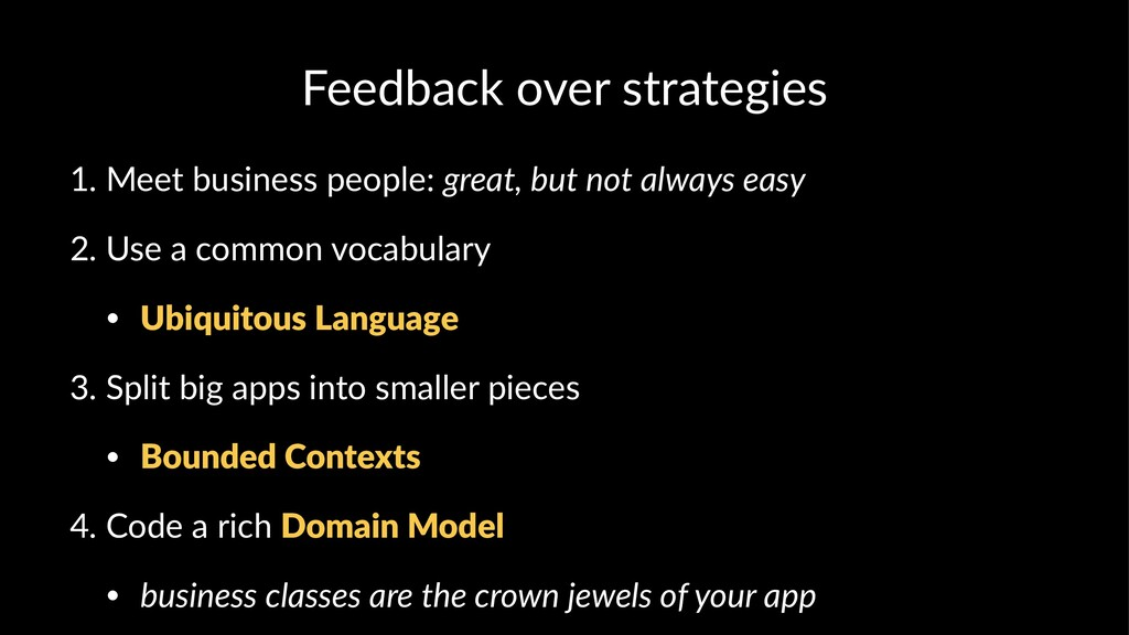 Feedback over strategies 1. Meet business peopl...