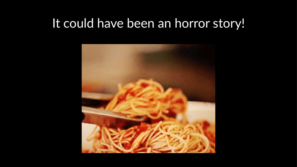 It could have been an horror story!