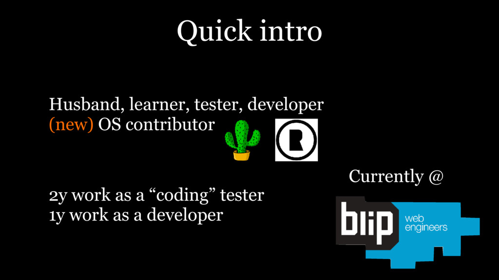 Quick intro Husband, learner, tester, developer...