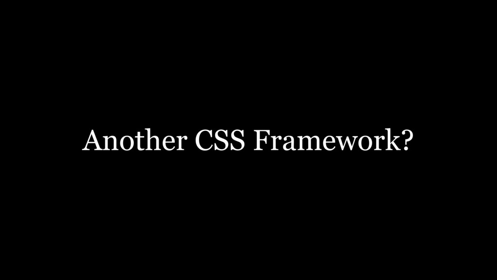 Another CSS Framework?