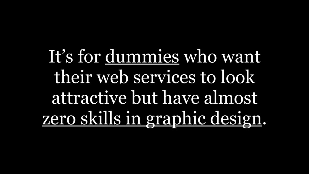 It's for dummies who want their web services to...