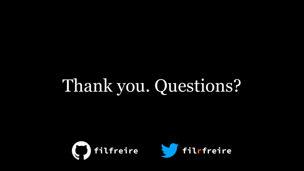 Thank you. Questions? filfreire filrfreire