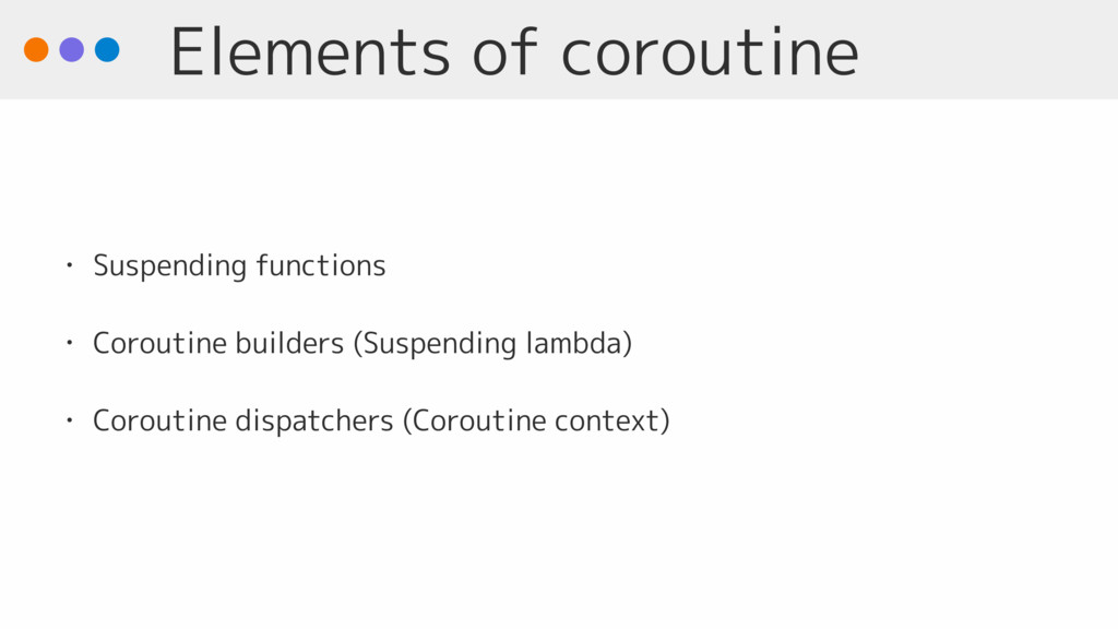 Elements of coroutine • Suspending functions • ...