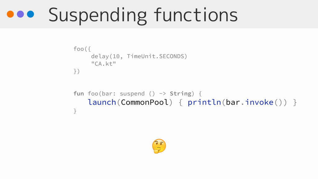 Suspending functions  foo({ delay(10, TimeUnit....