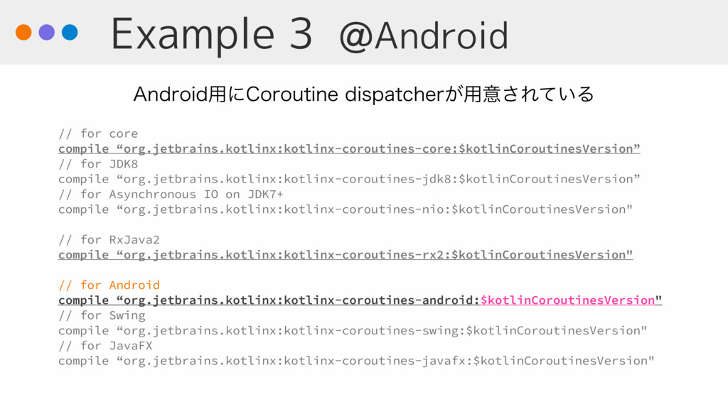 "Example 3 @Android // for core compile ""org.jet..."