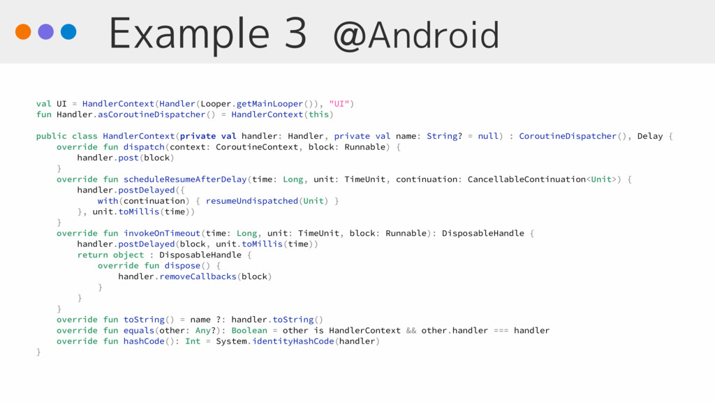 Example 3 @Android val UI = HandlerContext(Hand...