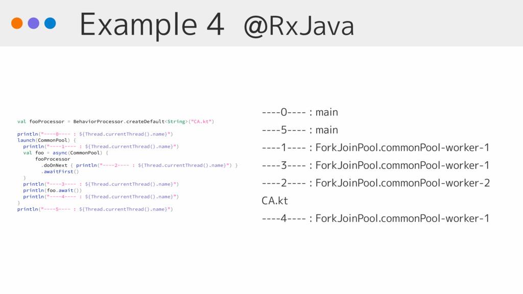 Example 4 @RxJava ----0---- : main ----5---- : ...