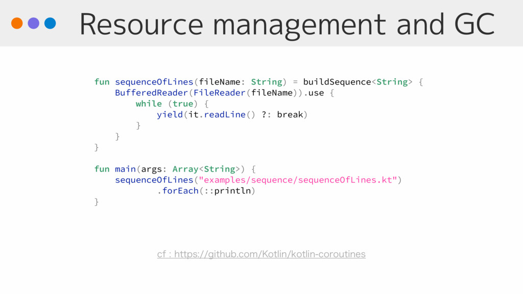 Resource management and GC fun sequenceOfLines(...