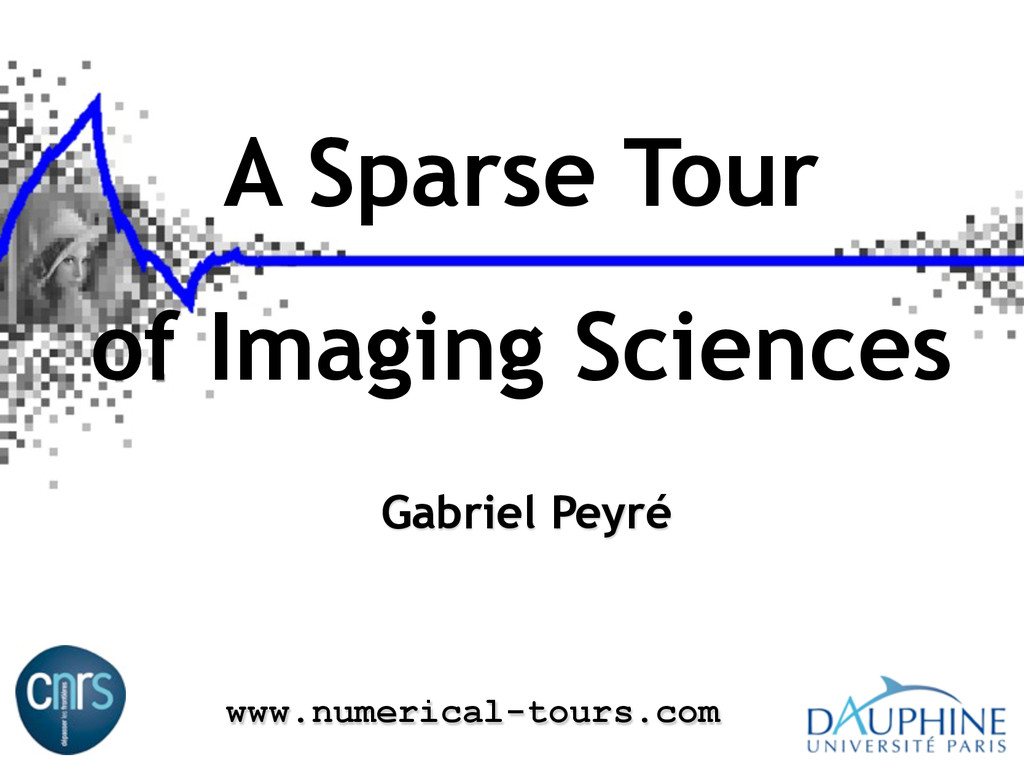 A Sparse Tour of Imaging Sciences Gabriel Peyré...