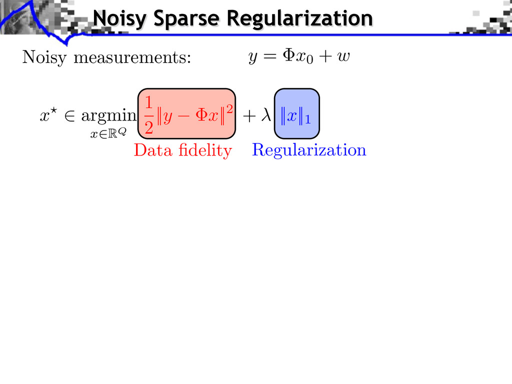 Regularization Data fidelity y = x0 + w Noisy me...