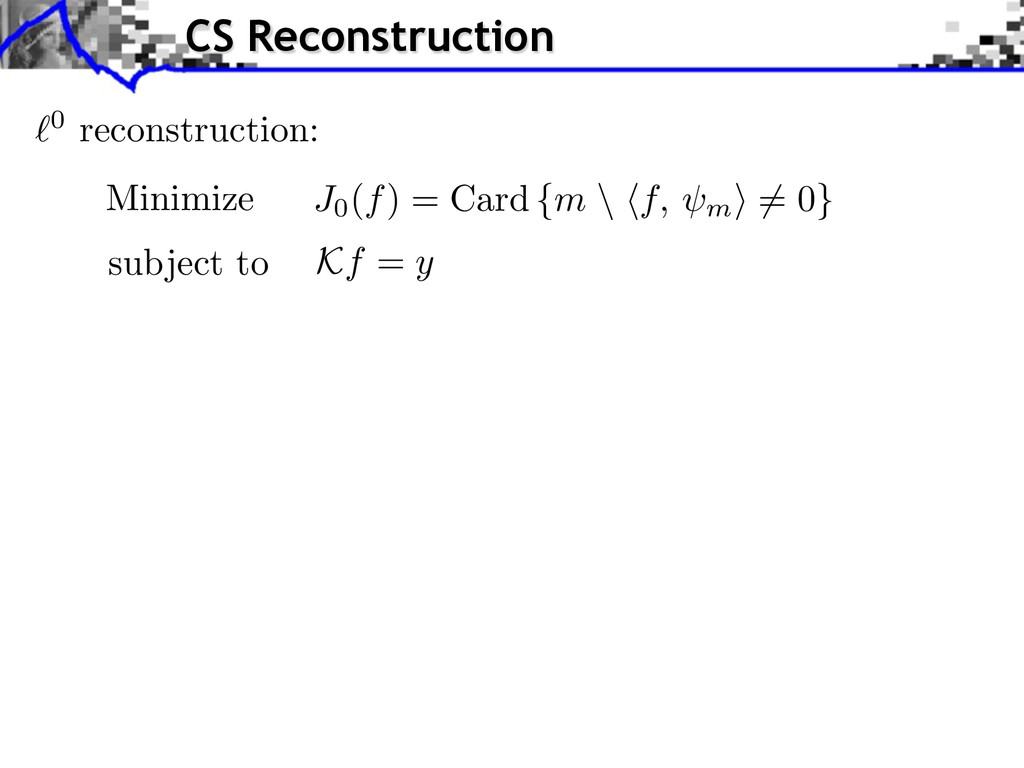 0 reconstruction: Minimize subject to Kf = y CS...