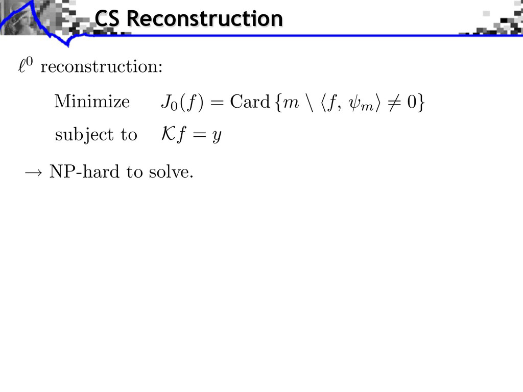 0 reconstruction: Minimize subject to Kf = y NP...