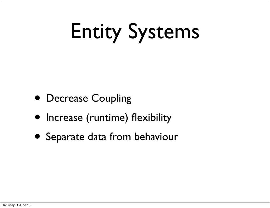 Entity Systems • Decrease Coupling • Increase (...