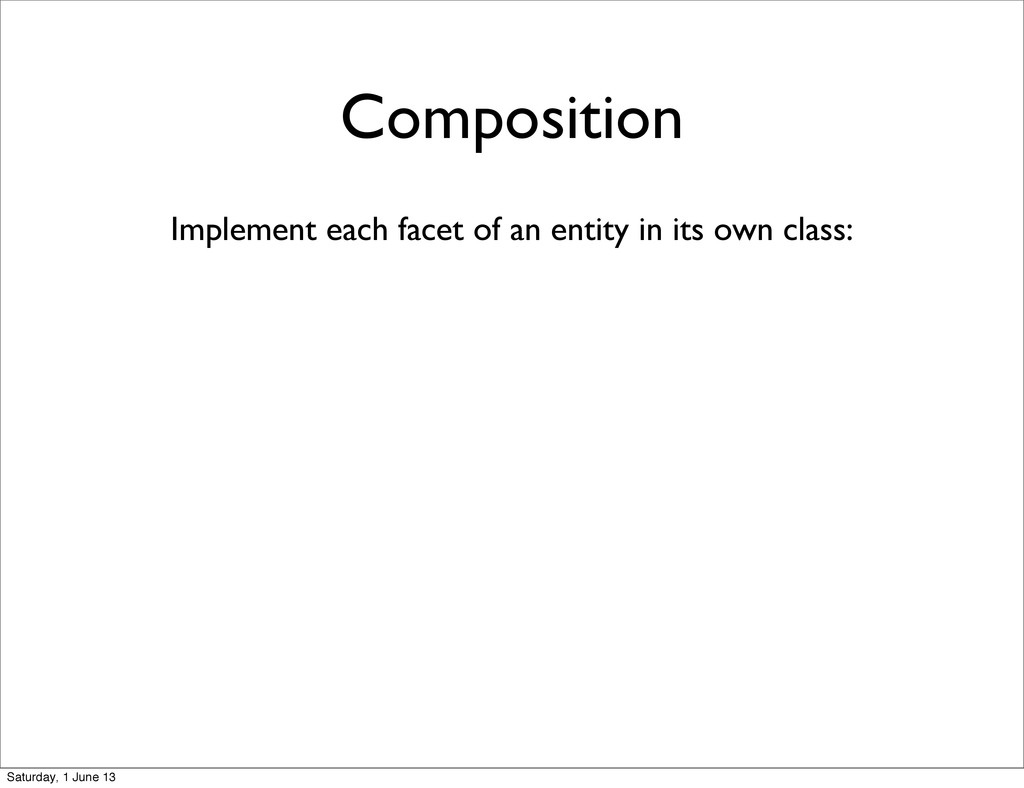 Composition Implement each facet of an entity i...