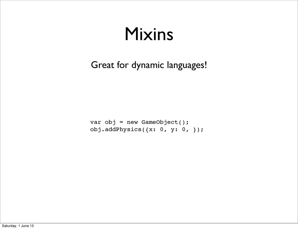 Mixins var obj = new GameObject(); obj.addPhysi...