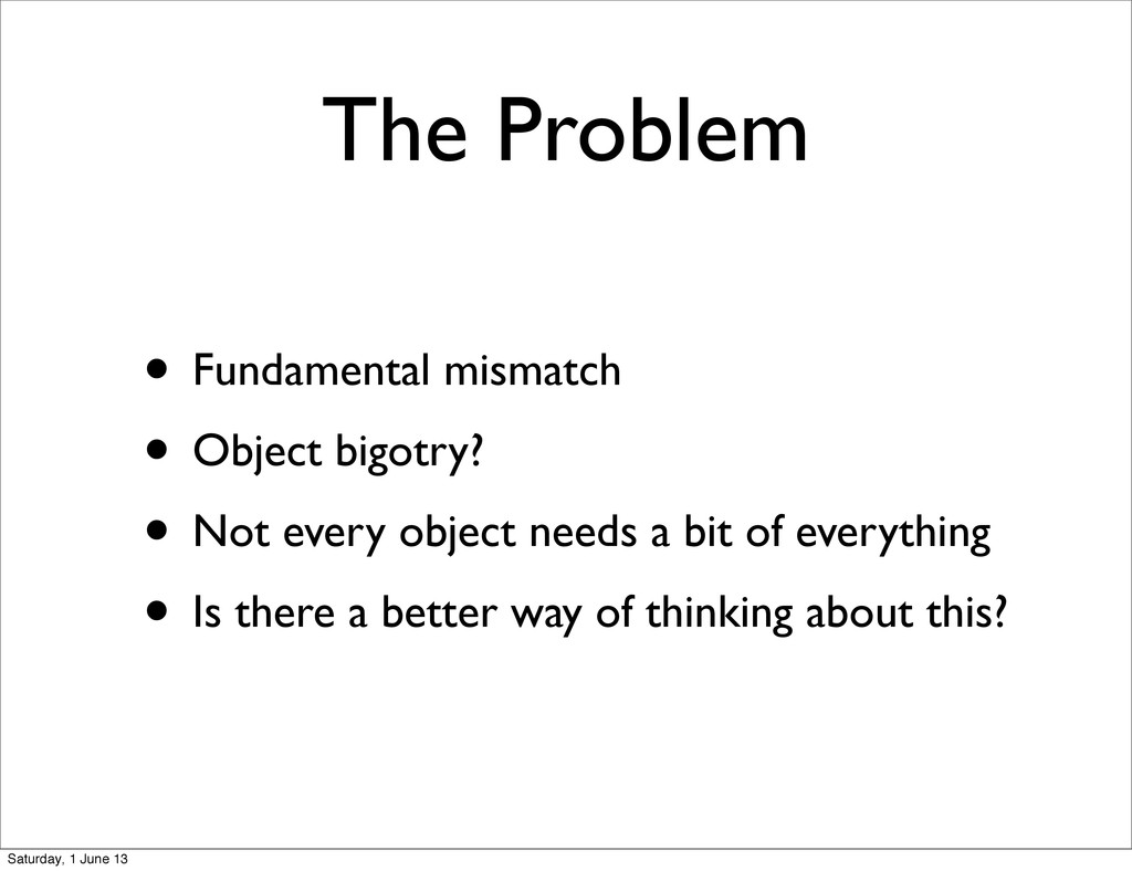The Problem • Fundamental mismatch • Object big...