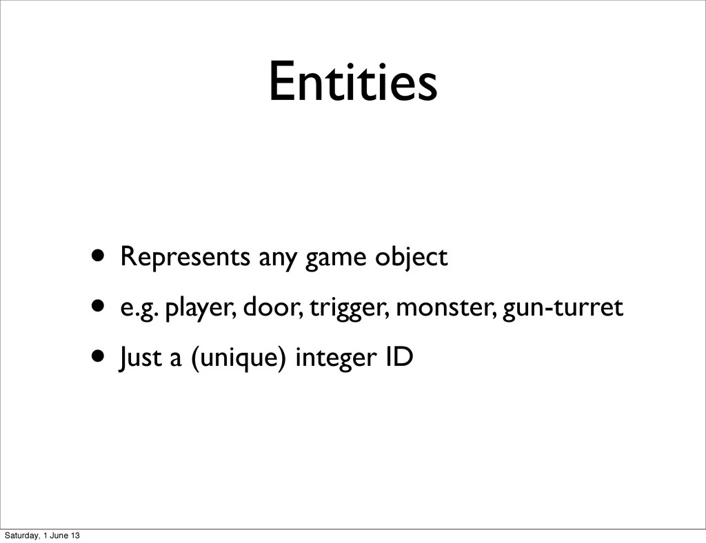 Entities • Represents any game object • e.g. pl...