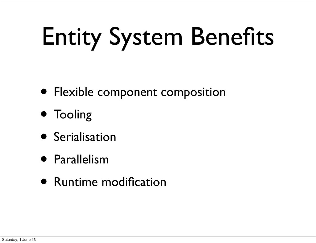 Entity System Benefits • Flexible component comp...