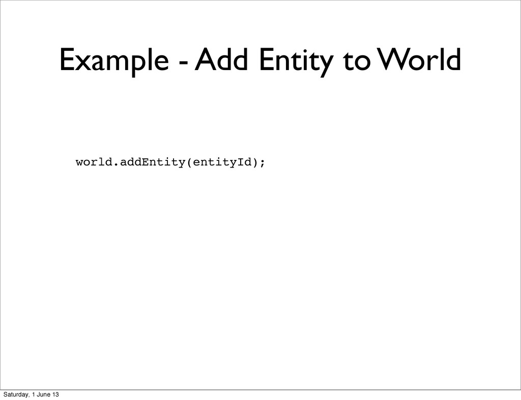 Example - Add Entity to World world.addEntity(e...