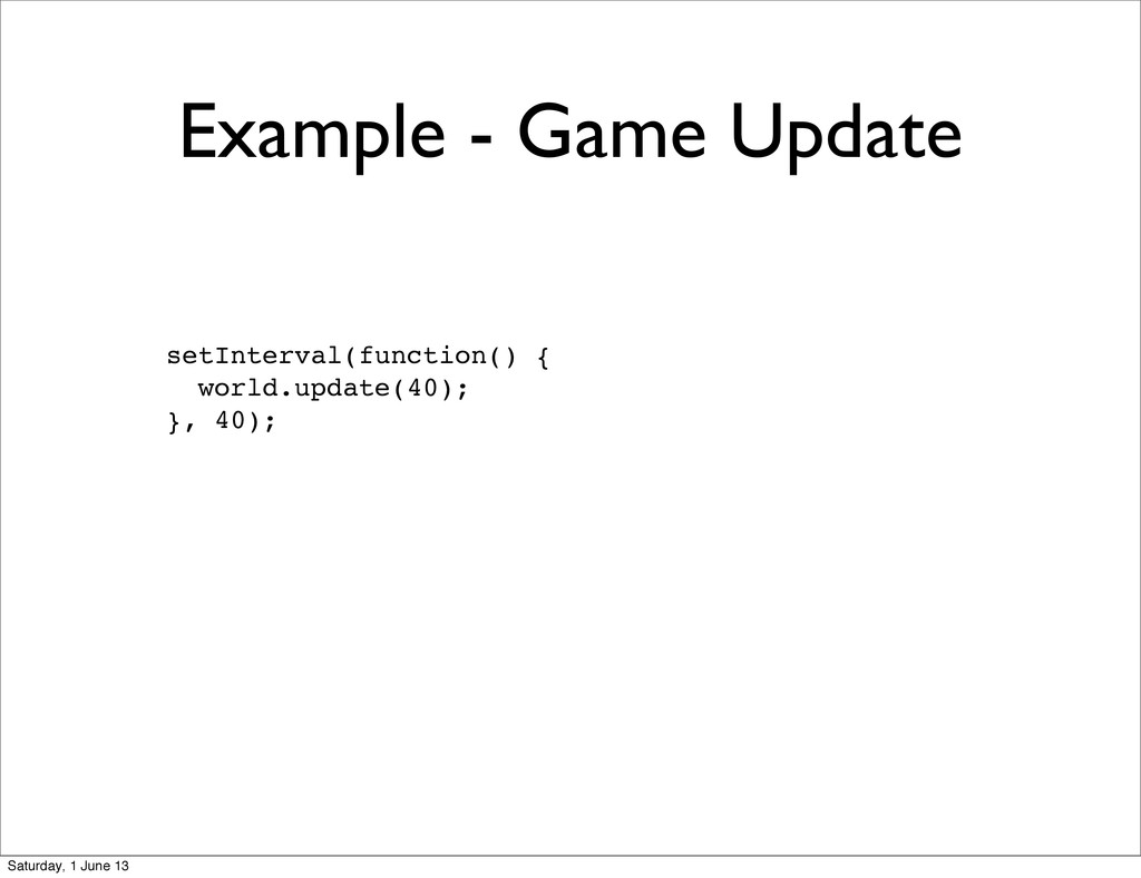 Example - Game Update setInterval(function() { ...