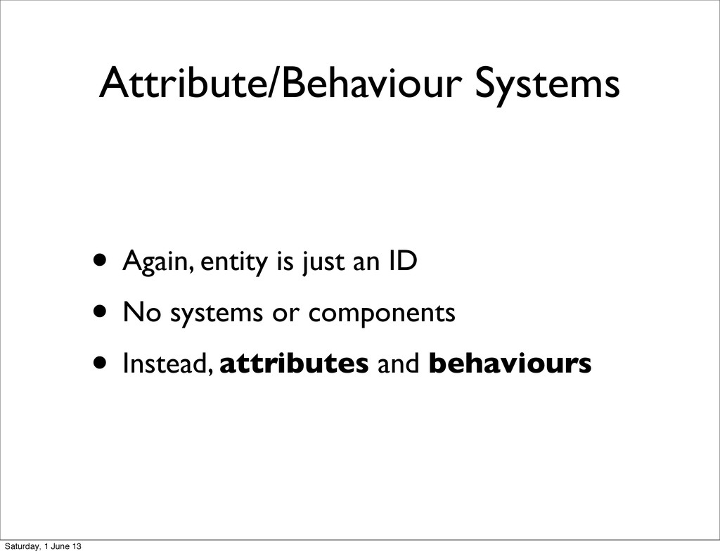 Attribute/Behaviour Systems • Again, entity is ...