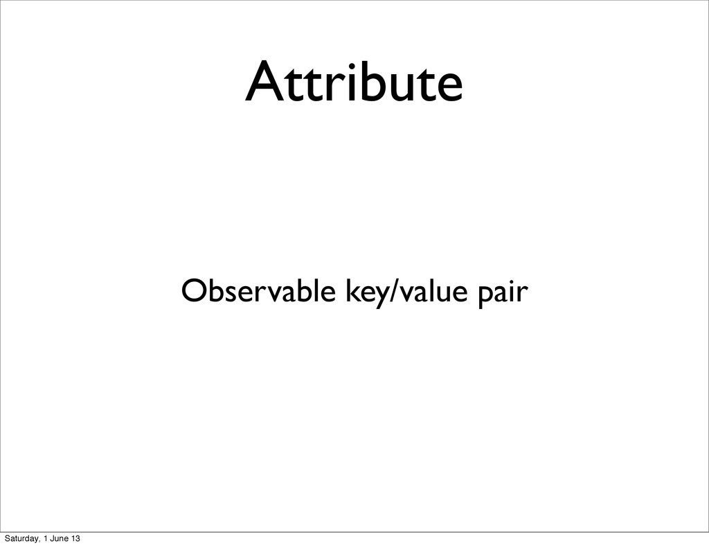 Attribute Observable key/value pair Saturday, 1...