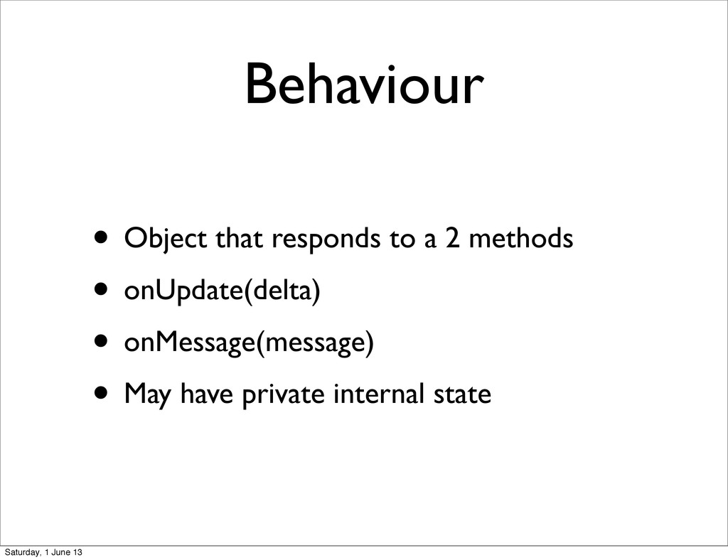 Behaviour • Object that responds to a 2 methods...
