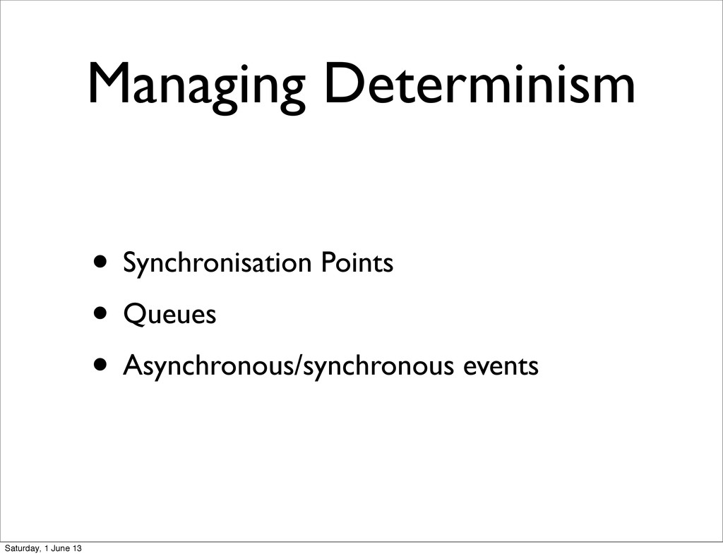 Managing Determinism • Synchronisation Points •...