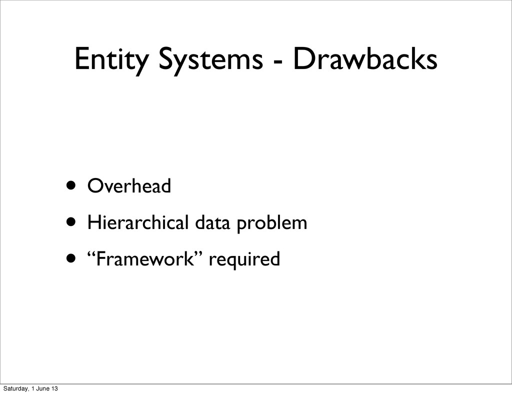 Entity Systems - Drawbacks • Overhead • Hierarc...