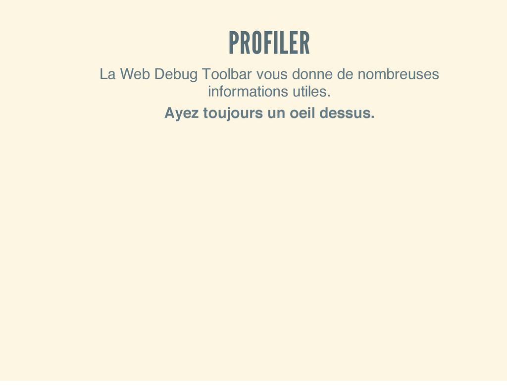 PROFILER La Web Debug Toolbar vous donne de nom...
