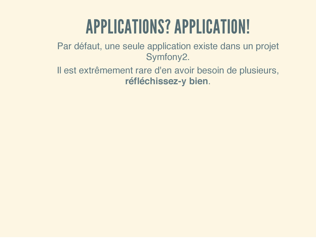 APPLICATIONS? APPLICATION! Par défaut, une seul...