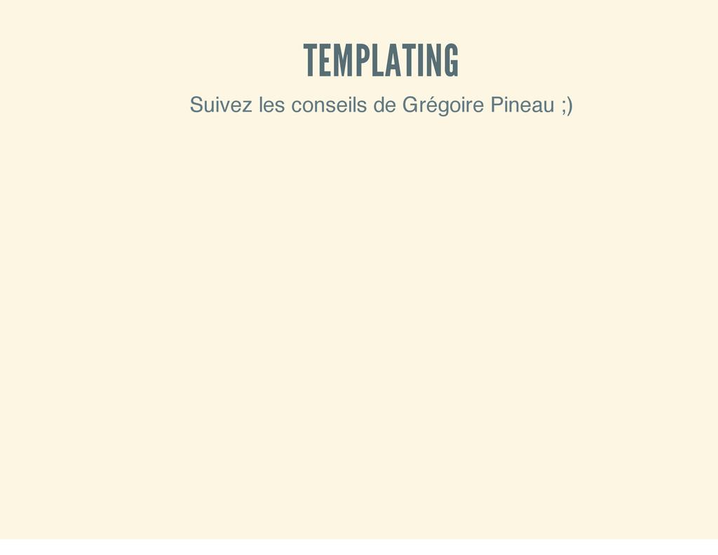 TEMPLATING Suivez les conseils de Grégoire Pine...