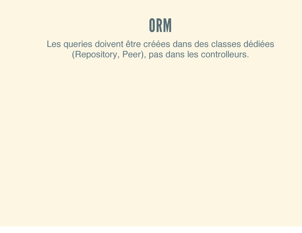 ORM Les queries doivent être créées dans des cl...