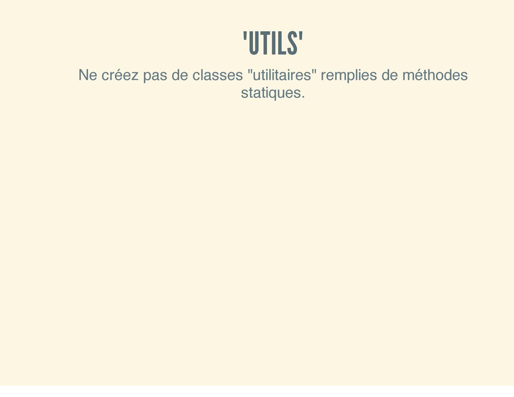 """""""UTILS"""" Ne créez pas de classes """"utilitaires"""" r..."""