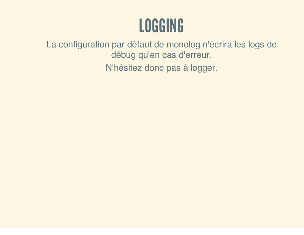 LOGGING La configuration par défaut de monolog ...