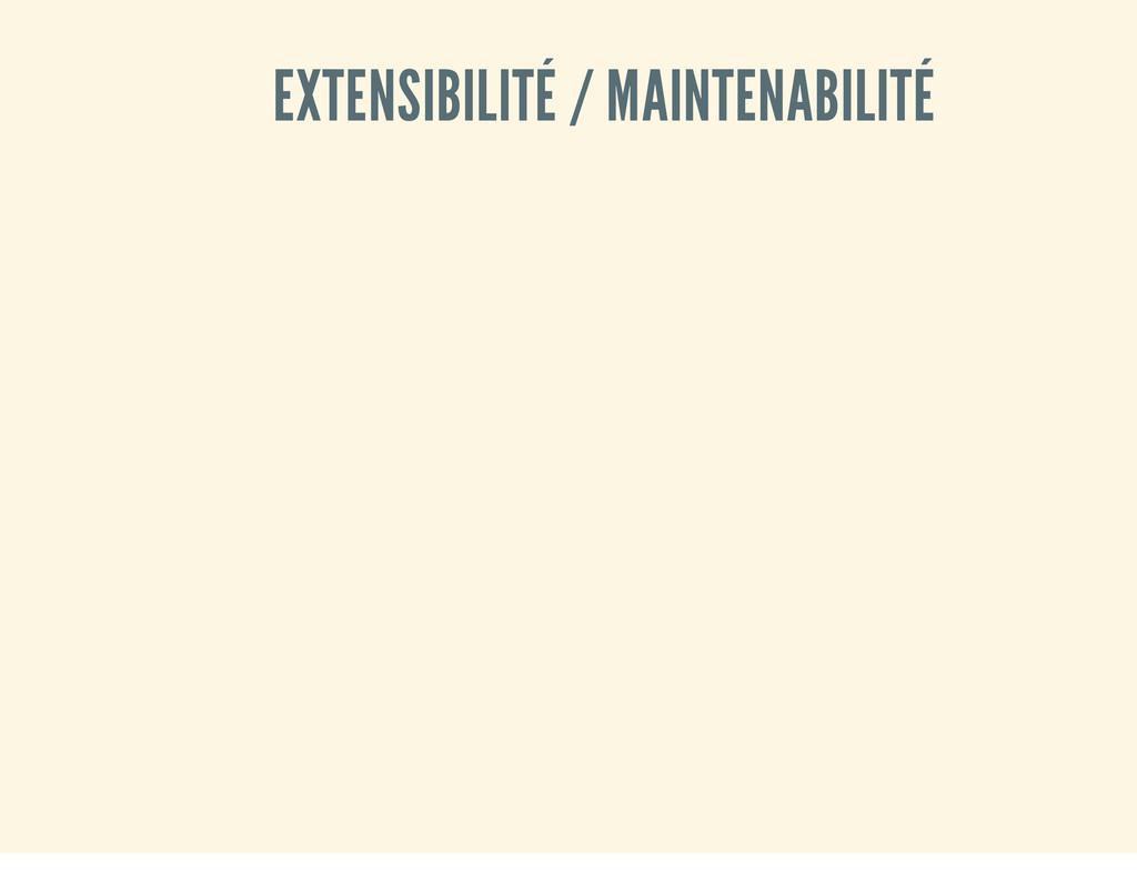 EXTENSIBILITÉ / MAINTENABILITÉ