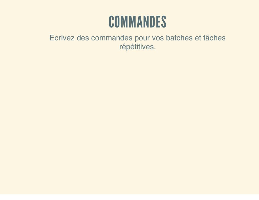 COMMANDES Ecrivez des commandes pour vos batche...
