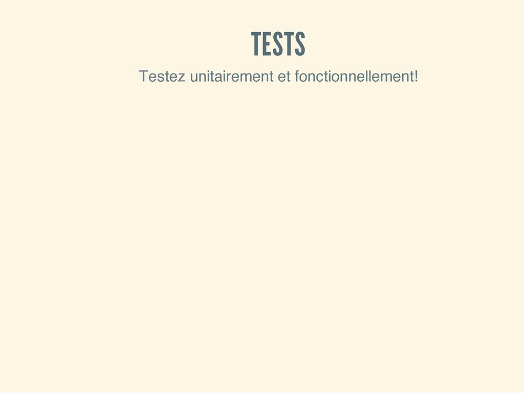 TESTS Testez unitairement et fonctionnellement!